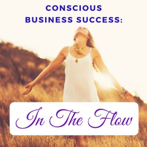 Conscious Business Success: In The Flow